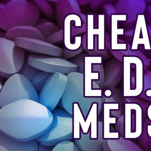 HOW TO SCORE ED MEDICATIONS AT PENNIES ON THE DOLLAR | Cheap Erectile Dysfunction Meds