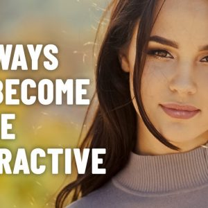 How To Be More Attractive By Improving Your Personality